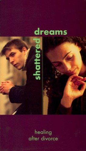 Shattered Dreams: Healing after Divorce [VHS]