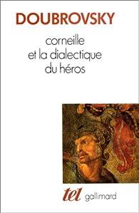 Corneille et la dialectique du héros par Serge Doubrovsky