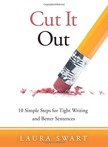 - Cut It Out: 10 Simple Steps for Tight Writing and Better Sentences