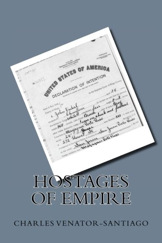 Hostages Of Empire  A Short History Of The Extension Of U S  Citizenship To Puerto Rico  1898 Present