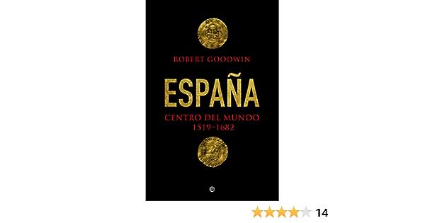 España. Centro Del Mundo. 1519 - 1682 (Historia): Amazon.es: Goodwin, Robert, Pradera Sánchez, Alejandro: Libros