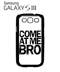 Come At Me Bro Mobile Cell Phone Case Samsung Galaxy S3 Black