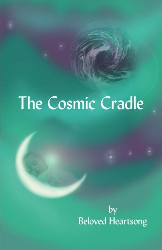 Download The Cosmic Cradle: Lessons and Poetry on Living Life with a Lifted Spirit PDF