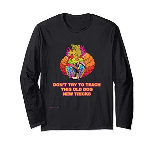 Teach An Old Dog New Tricks Funny Shirt T-Shirt Men Women