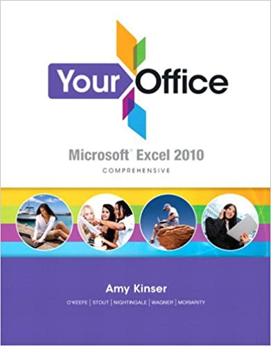 Your office microsoft excel 2010 comprehensive 1 jennifer paige your office microsoft excel 2010 comprehensive 1 jennifer paige nightingale amy s kinser timothy okeefe nathan stout william g wagner fandeluxe Choice Image