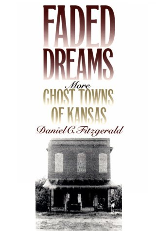 Faded Dreams: More Ghost Towns of Kansas