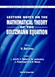 Mathematical Theory of the Boltzmann Equation: Lecture Notes on: 33 (Series on Advances in Mathematics for Applied Sciences)