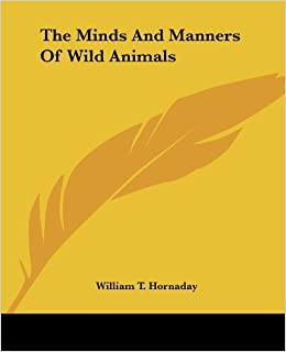 Book The Minds And Manners Of Wild Animals by William Temple Hornaday (2004-06-17)