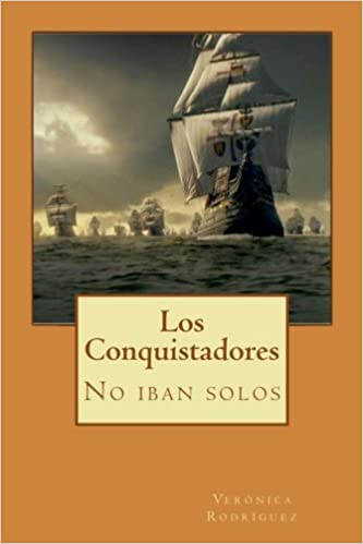 Los Conquistadores: No iban solos (Volume 1) (Spanish Edition): Verónica Rodríguez: 9781536913354: Amazon.com: Books