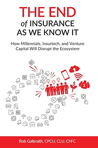 The End of Insurance As We Know It: How Millennials, Insurtech, and Venture Capital Will Disrupt the Ecosystem