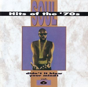 Soul Hits of the '70s: Didn't It Blow Your Mind! - Vol. 6