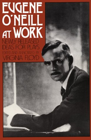 Eugene O'Neill at Work: Newly Released Ideas for Plays