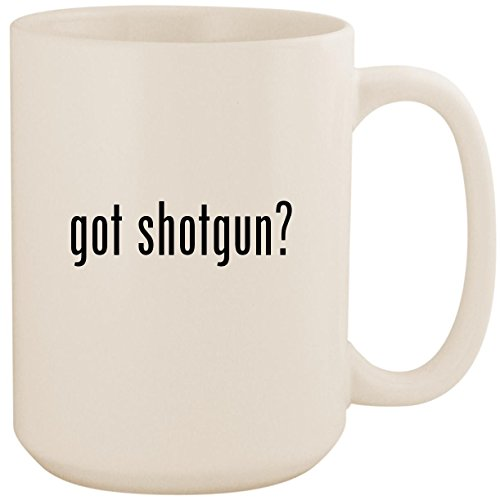 got shotgun? - White 15oz Ceramic Coffee Mug Cup (Mako Stock 870)