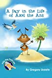 A Day in the Life of Axel the Ant, Gregory Skeete, 1492120537
