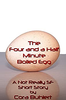 The Four and a Half Minute Boiled Egg: A Not Really SF Short Story (Alfred and Bertha's Marvellous Twenty-First Century Life Book 1) (English Edition) de [Buhlert, Cora]