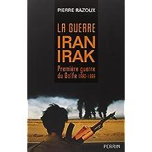 La guerre Iran-Irak: Première guerre du Golfe 1980-1988