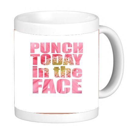 Punch Today In The Face Quote Design Pattern Print 11 ounce Ceramic Coffee Mug Tea Cup by Trendy Accessories