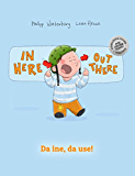 In here, out there! Da ine, da use!: Children's Picture Book English-Swiss German (Bilingual Edition/Dual Language)