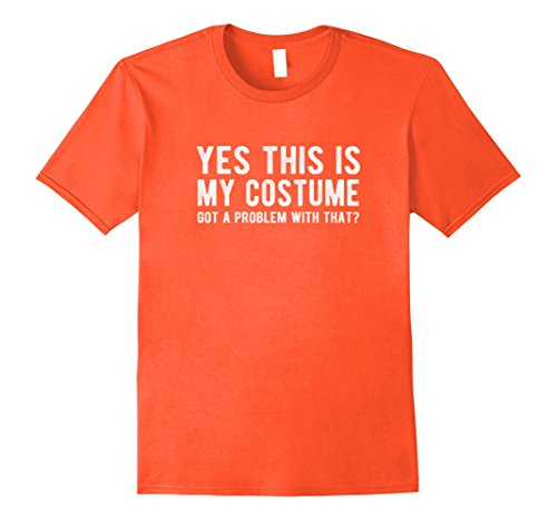 Yes This Is My Halloween Costume T Shirt (Mens Yes This Is My Halloween Costume Funny Sarcastic T-Shirt XL Orange)