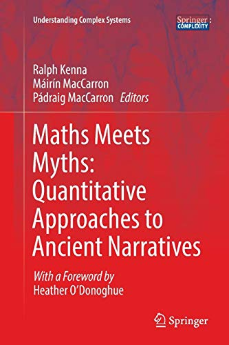 Maths Meets Myths: Quantitative Approaches to Ancient Narratives (Understanding Complex Systems)