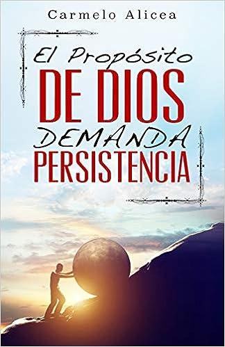 El Proposito de Dios Demanda Persistencia: Amazon.es: Carmelo ...