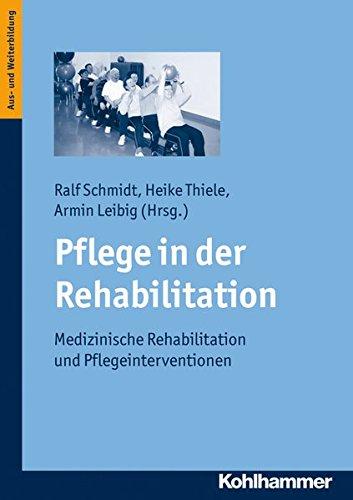 Pflege in der Rehabilitation: Medizinische Rehabilitation und Pflegeinterventionen