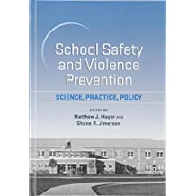 School Safety and Violence Prevention: Science, Practice, Policy