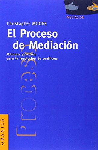 El Proceso de Mediacion: Metodos Practicos Para la Resolucion de Conflictos (Spanish Edition) [Christopher W. Moore] (Tapa Blanda)