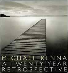 Michael Kenna: A Twenty-Year Retrospective: Michael Kenna