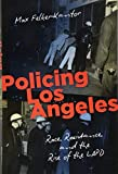 "Max Felker-Kantor, ""Policing Los Angeles: Race, Resistance, and the Rise of the LAPD"" (UNC Press, 2018)"