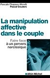La Manipulation affective dans le couple : Faire face à un pervers narcissique