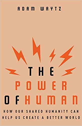 cover image, The Power of Human: How Our Shared Humanity Can Help Us Create a Better World