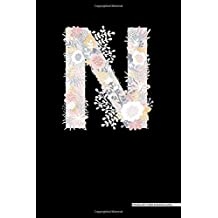 """Personalized Flower Monogram Journal: N Initial Alphabet Letter, 6"""" x 9"""", Lined Journal (Diary, Notebook) For Writing, Mother's Day, Gift Idea For Her - [Quality Binding]"""