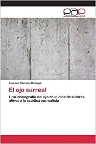 El ojo surreal (Spanish Edition): Clariana Rodagut Ainamar: 9783659075858: Amazon.com: Books