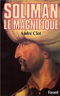 Soliman le Magnifique par André Clot