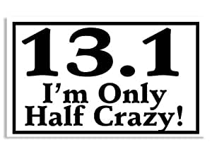 13.1 Im Only Half Crazy Marathon Sticker