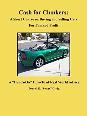 cash for clunkers a short course on buying and selling cars for fun and profit. Black Bedroom Furniture Sets. Home Design Ideas