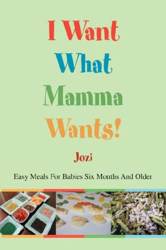 Download I Want What Mamma Wants!: Easy Meals For Babies Six Months And Older pdf
