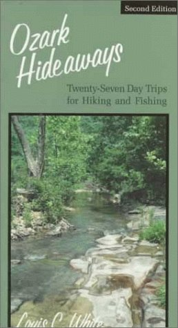 Ozark Hideaways: Twenty-Seven Day Trips for Hiking and Fishing (Trip Day Private)