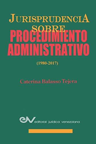 JURISPRUDENCIA SOBRE PROCEDIMIENTOS ADMINISTRATIVOS (1980-2017) por BALASSO TEJERA, Caterina M.