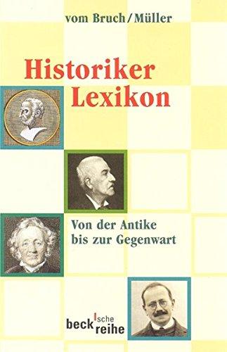Historiker Lexikon. Von der Antike bis zur Gegenwart. (Beck'sche Reihe)