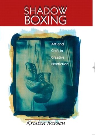 Shadow Boxing Art And Craft In Creative Nonfiction