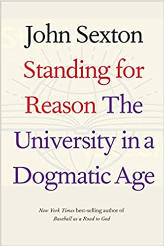 Standing For Reason The University In A Dogmatic Age Sexton John Brown Gordon 9780300243376 Amazon Com Books