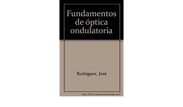 Fundamentos De Optica Ondulatoria Jose Mª Rodriguez Garcia