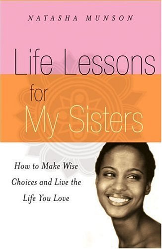 Books : Life Lessons For My Sisters: How to Make Wise Choices and Live a Life You Love! by Natasha Munson (2005-05-04)