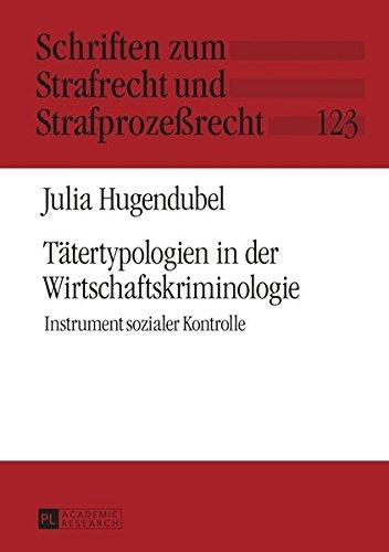 Tätertypologien in der Wirtschaftskriminologie: Instrument sozialer Kontrolle (Schriften zum Strafrecht und Strafprozeßrecht) (German Edition)