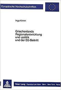 Griechenlands Regionalentwicklung Und -Politik Und Der Eg-Beitritt (Europaeische Hochschulschriften / European University Studie)