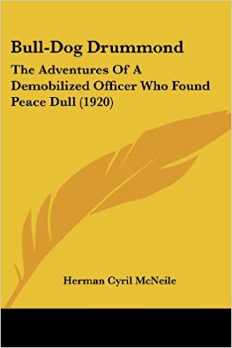 Bull-Dog Drummond: The Adventures of a Demobilized Officer Who Found Peace Dull (1920)