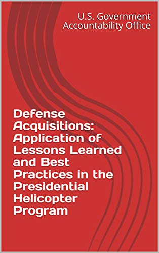 Defense Acquisitions: Application of Lessons Learned and Best Practices in the Presidential Helicopter Program