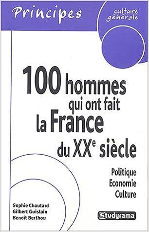 En ligne téléchargement gratuit 100 hommes qui ont fait la France du XXe siècle : Politique, économie, culture pdf